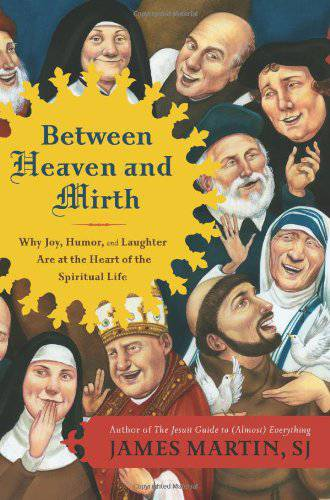 Between Heaven and Mirth: Why Joy, Humor, and Laughter Are at the Heart of the Spiritual Life Between Heaven And Mirth, JAMES MARTIN