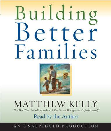 Building Better Families, Hardcover matthew kelly, 978-0345494535, 9780345494535