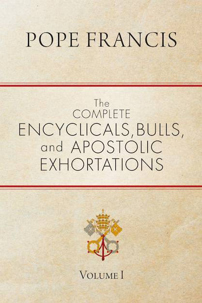 Pope Francis, The Complete Encyclicals, Bulls, and Apostolic Exhortations pope francis, papal book, encyclicals, popr writings, papl writings, religious books,  978-1-59471-739-0, 9781594717390