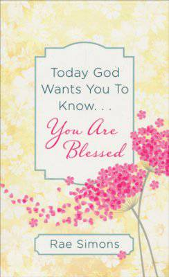 Today God Wants You to Know...You are Blessed: Encouragement for Women