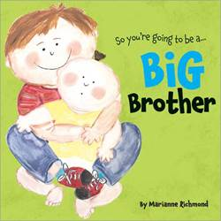 Big Brother kids book, childrens book, hardcover, big sister, new baby, siblings, brother, kids book, 978-1-40226-169-5, 9781402261695