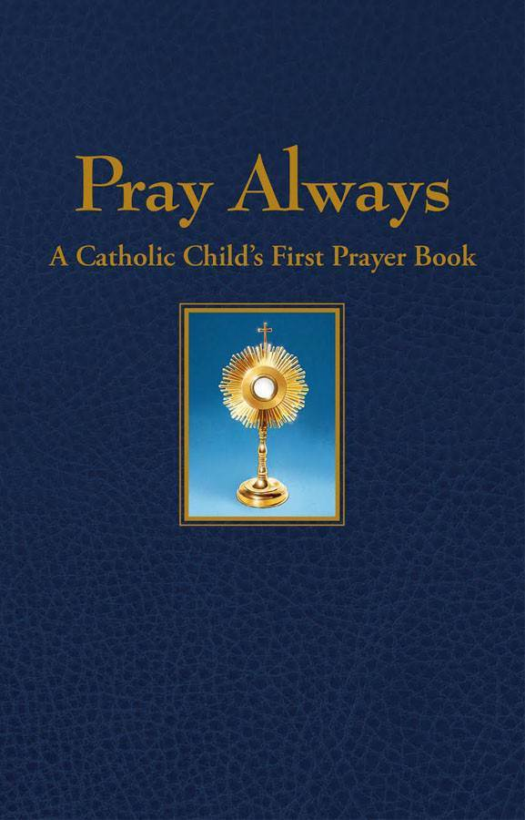 Pray Always: A Catholic Child's First Prayer Book  *WHILE SUPPLIES LAST* 9781618906809
