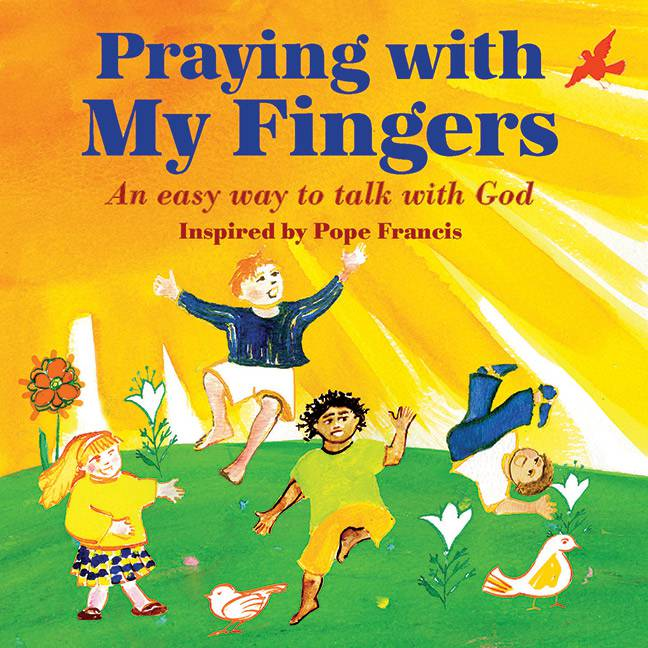 Praying with My Fingers: An Easy Way To Talk To God (Padded Cover) 9781612616582, 9781-161261-6582, pope francis kids book, pope francis, children%27s prayer book, teaching kids to pray, kids pray, childrens prayer, childs prayer book, child%27s prayer book