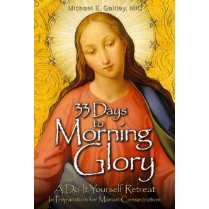33 Days to Morning Glory: A Do-It-Yourself Retreat in Preparation for Marian Consecration Fr. Michael Gaitley, MIC ,retreat book, reflection reading, spiritual reading, 9781596142442