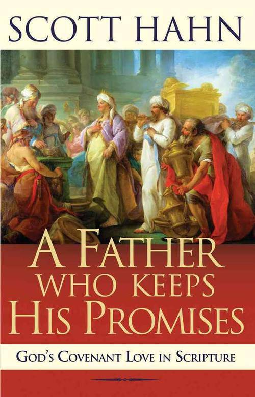 A Father Who Keeps His Promises: God%27s Covenant Love in Scripture Scott Hahn, inspiring book, inspriational read, religious book, 0-89283-829-9