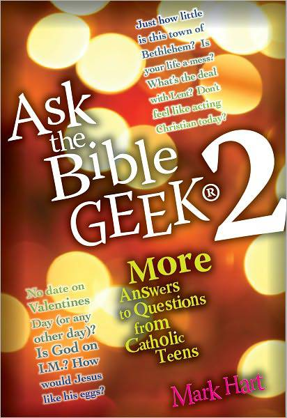 Ask the Bible Geek 2 mark hart, ask the bible geek 2, youth prayer book, youth gift, boy gift, girl gift, confirmation gift, sacramental gift, prayers, scripture readings, faith inspired, bible, religious books, inspirational reading, youth prayers