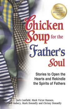 Chicken Soup for the Father%27s Soul chicken soup for the soul series, jack canfield, fathers day gift, birthday gift, special occasion gift,  empty nesters, grown children, life changing,