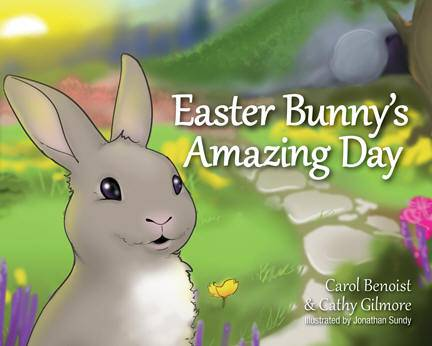 Easter Bunny's Amazing Day easter book, childrens book, bunny book, carol benoist, cathy gilore, johnathan sundy,978-0-9847656-1-4,9780984765614