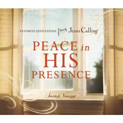 Favorite Quotation from Jesus Calling Peace in His Presence jesus calling, devotional book, peace, book of quotes, reflection book, 978-0-71803-416-0