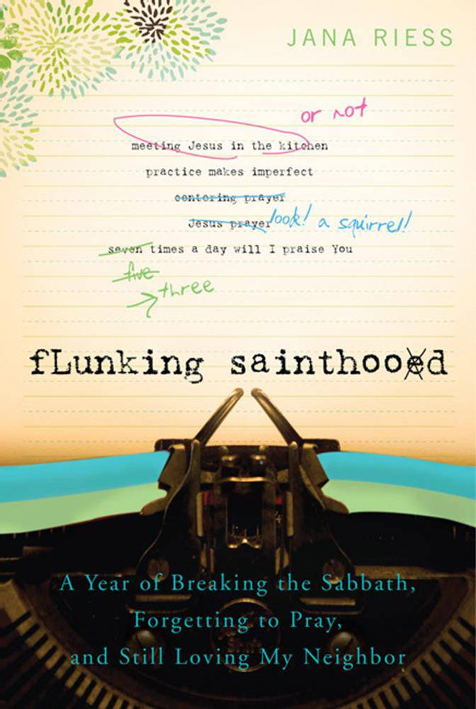 Flunking Sainthood: A Year of Breaking the Sabbath, Forgetting to Pray and Still Loving My Neighbor Flunking Sainthood: A Year of Breaking the Sabbath, Forgetting to Pray and Still Loving My Neighbor