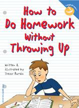 How to Do Homework without Throwing Up youth book, instruction book, informational book, adolencent book,boy gift, girl gift,  homework helper, time mangement for youth,