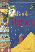 Loyola Kids Book Of Heroes loyola kids, heroes and saints, amy welborn, youth prayer book, youth gift, boy gift, girl gift, confirmation gift, sacramental gift, prayers, scripture readings, faith inspired, bible, religious books, inspirational reading, youth prayers