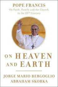 On Heaven and Earth pope francis, jorge mario bergoglio, theology issues, religious issues, pope views, pope francis book, 978-0-7704-3506-6,9780770435066
