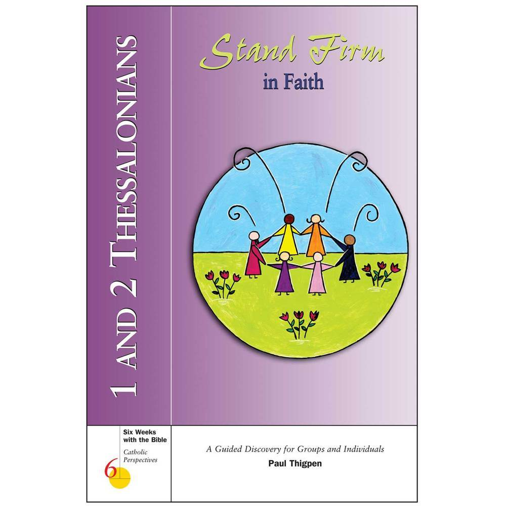 1 and 2 Thessalonians: Stand Firm in Faith Six Weeks with the Bible: Catholic Perspectives