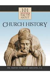 101 Surprising Facts About Church History Fr. David Vincent Meconi, S.J.