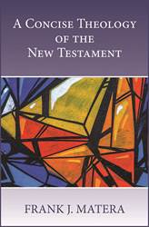 A Concise Theology of the New Testament by Frank J. Matera PAPERBACK