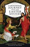 A Devotional Journey into the Easter Mystery How Prayerful Participation in the Paschal Mystery Brings Life, Joy, and Happiness by Christopher Carstens