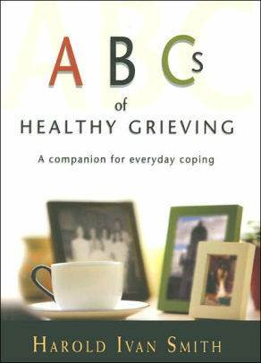 ABC's of Healthy Grieving: A Companion for Everyday Coping by Harold Ivan Smith