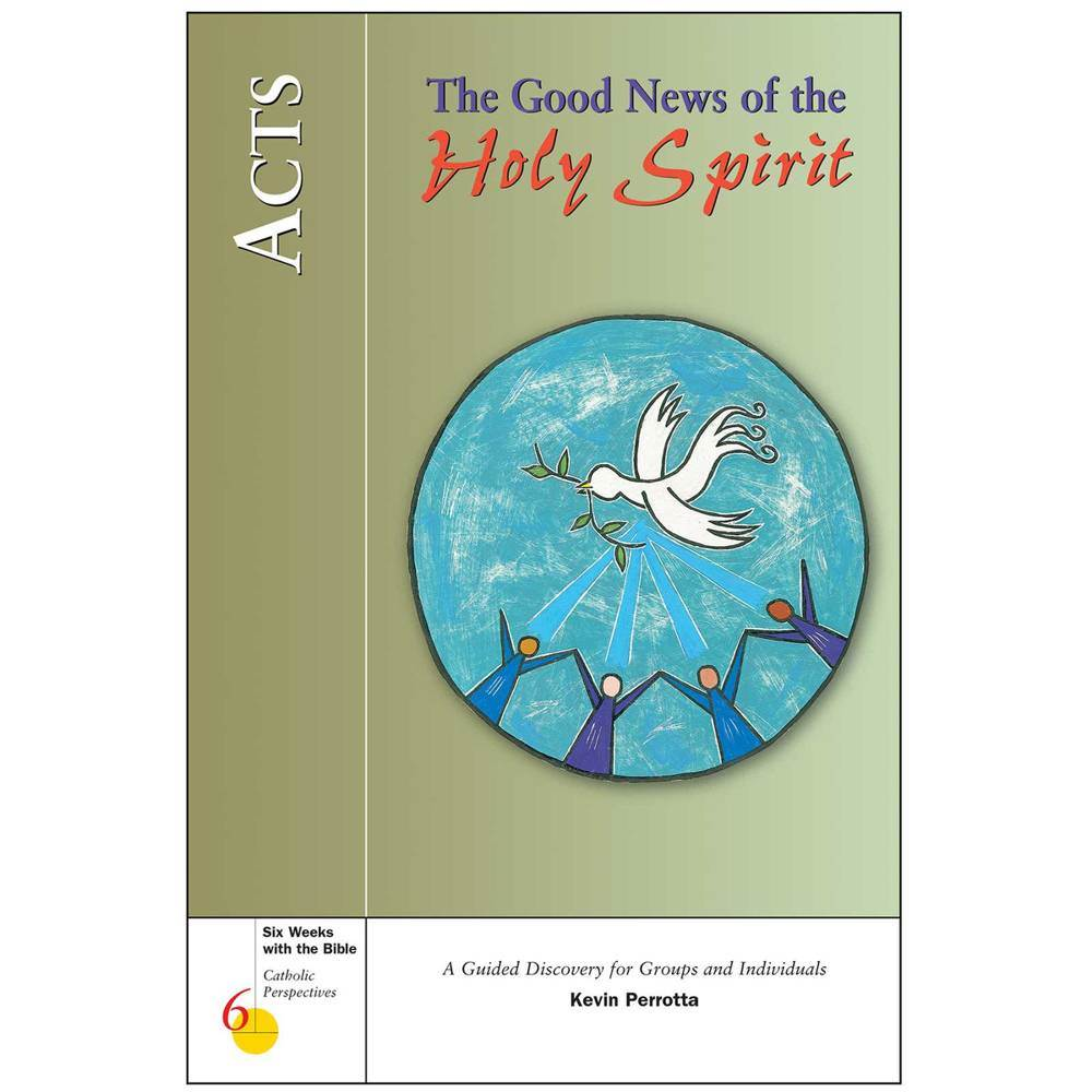 Acts: The Good News of the Holy Spirit Six Weeks with the Bible: Catholic Perspectives
