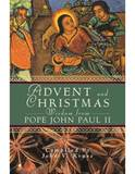 Advent and Christmas Wisdom From Pope John Paul II: Daily Scripture and Prayers Together With Pope John Paul IIs Own Words
