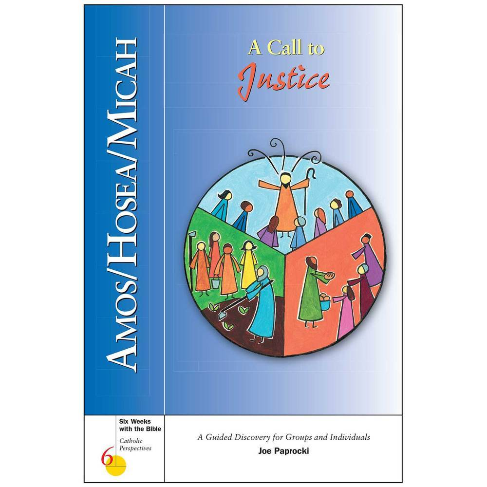 Amos/Hosea/Micah: A Call to Justice Six Weeks with the Bible: Catholic Perspectives