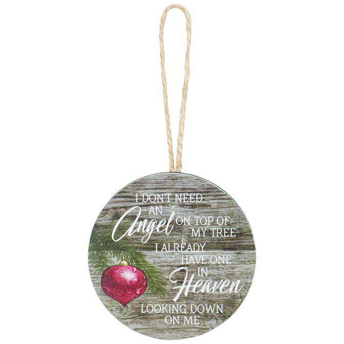 """I don't need an angel on top of my tree, I already have one in Heaven looking down on me"" Bereavement ornament made of wood composite. 2.75"" diameter."