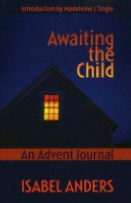 Awaiting the Child : An Advent Journal by Isabel Anders