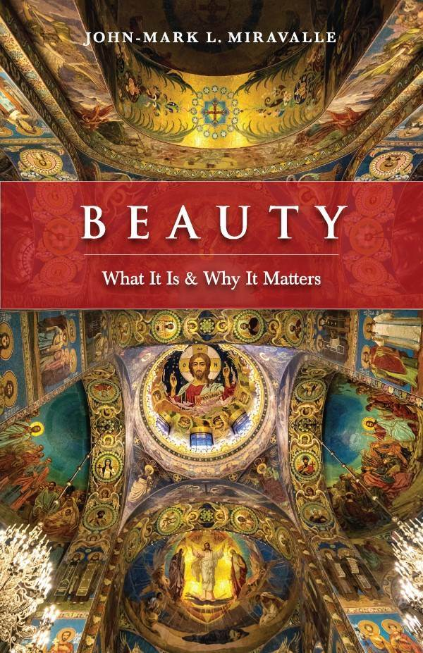 Beauty What It is and Why It Matters by John-Mark L. Miravalle