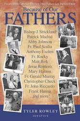 Because of Our Fathers Twenty-Three Catholics Tell How Their Fathers Led Them to Christ By: Tyler Rowley