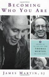Becoming Who You Are: Insights on True Self Thomas Merton JAMES MARTIN
