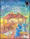 Born on Christmas Morn -Arch Book