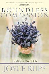 Boundless Compassion Creating a Way of Life   Author: Joyce Rupp