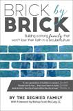 Brick by Brick: Building a Strong Family That Wont Lose Their Faith in a Secular Culture