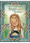 Brigid and the Butter: The Legend About St. Brigid of Ireland *Available Summer; Advance Orders Accepted Now*