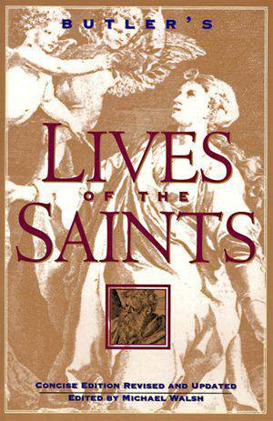 Butler's Lives of the Saints Concise Edition, Revised and Updated