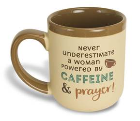 ?Never underestimate a woman powered by caffeine and prayer! Mug