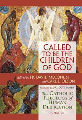 Called to Be the Children of God: The Catholic Theology of Human Deification by Carl E. Olson, David Meconi