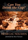 Can You Drink the Cup? Author: Henri J. M. Nouwen Foreword by: Ron Hansen