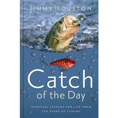 Catch Of The Day, Spiritual Lessons for Life from the Sport of Fishing jimmy houston, prayer book, prayerbook, sports prayers, fishing, fish, lures, bait, spirituality, gift for men, stocking stuffer