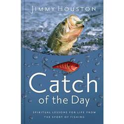 Catch Of The Day, Spiritual Lessons for Life from the Sport of Fishing