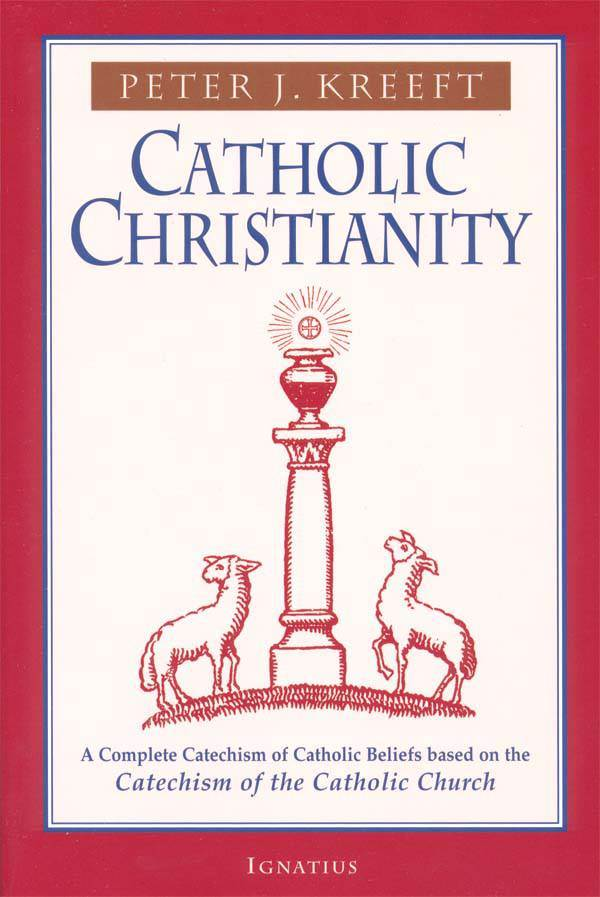 Catholic Christianity A Complete Catechism of Catholic Beliefs Based on the Catechism of the Catholic Church 0-89870-798-6, 978-0-89870-798-4,9780898707984, catholic prep, teacher resource, continuing education, resource books
