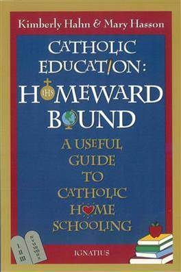 Catholic Education: Homeward Bound A Useful Guide to Catholic Home Schooling