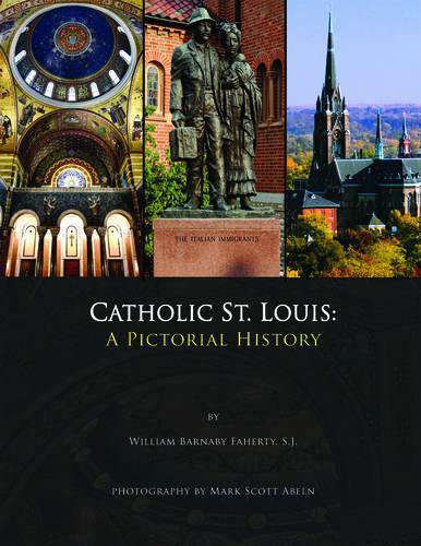 Catholic St.Louis: A Pictorial History 9781933370835