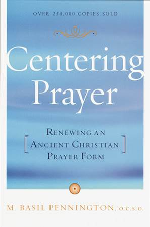 Centering Prayer: Renewing An Ancient Christian Prayer Form by BASIL PENNINGTON