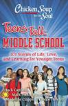 Chicken Soup for the Soul: Teens Talk Middle School 101 Stories of Life, Love, and Learning for Younger Teens