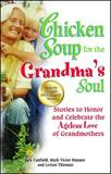 Chicken Soup for the Grandmas Soul Stories to Honor and Celebrate the Ageless Love of Grandmothers