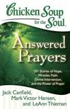 Chicken Soup for the Soul: Answered Prayers 101 Stories of Hope, Miracles, Faith, Divine Intervention, and the Power of Prayer