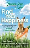 Chicken Soup for the Soul: Find Your Happiness 101 Inspirational Stories about Finding Your Purpose, Passion, and Joy