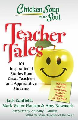 Chicken Soup for the Soul: Teacher Tales 101 Inspirational Stories from Great Teachers and Appreciative Students