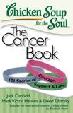 Chicken Soup for the Soul: The Cancer Book 101 Stories of Courage, Support & Love